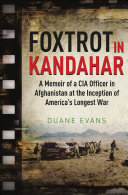 Foxtrot in Kandahar: A Memoir of a CIA Officer in Afghanistan at the ...