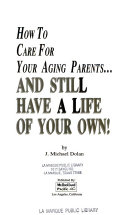 How To Care For Your Aging Parents And Still Have A Life Of Your Own