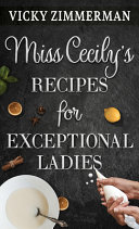 Miss Cecily s Recipes for Exceptional Ladies Book PDF