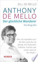 Anthony de Mello - Der glückliche Wanderer  : Die Biografie