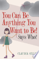 You Can Be Anything You Want to Be