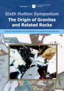 Sixth Hutton Symposium on the Origin of Granites and Related Rocks