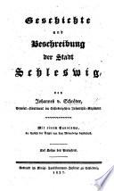Geschichte und Beschreibung der Stadt Schleswig ... Mit einem Panorama. (Beilagen.).