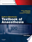 """Smith and Aitkenhead's Textbook of Anaesthesia E-Book"" by Alan R. Aitkenhead, Jonathan Thompson, David J. Rowbotham, Iain Moppett"