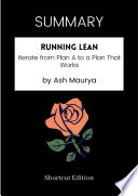 SUMMARY - Running Lean: Iterate From Plan A To A Plan That Works By Ash Maurya