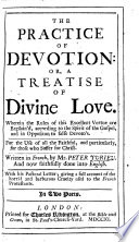 Trait   de la devotion  The practice of devotion  or  A treatise of divine love     Written in French     and now faithfully done into English     In two parts Book