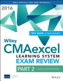 Wiley CMAexcel Learning System Exam Review 2016 + Test Bank: Part 2, Financial Planning, Performance and Control (2-year Access) Set