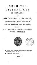 archives litteraires de l'europe, ou melanges de litterature, d'histoire et de philosophie.