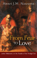 From Fear To Love - Lenten Reflections on the Parable of the Prodigal Son