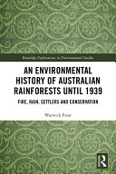 An Environmental History of Australian Rainforests until 1939