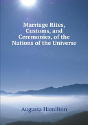 Marriage Rites, Customs, and Ceremonies, of the Nations of the Universe [Pdf/ePub] eBook