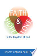 Faith  Hope  and Love in the Kingdom of God