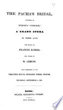 """The Pacha's Bridal, Founded on Byron's """"Corsair"""", a Grand Opera in Three Acts ... The Words by M. Lemon, Etc"""