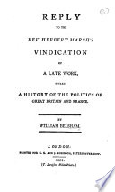 Reply to the Rev  Herbert Marsh s Vindication of a Late Work  Styled  A History of the Politics of Great Britain and France Book PDF