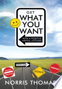 Get What You Want In Life With A Positive Mental Attitude