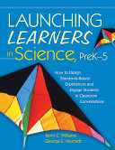 Launching Learners in Science, PreK-5: How to Design ...