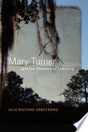 """Mary Turner and the Memory of Lynching"" by Julie Buckner Armstrong"