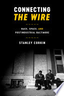 Connecting The Wire  : Race, Space, and Postindustrial Baltimore