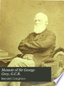 Memoir of Sir George Grey  G C B