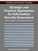 Strategic and Practical Approaches for Information Security Governance: Technologies and Applied Solutions