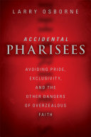 Accidental Pharisees: Avoiding Pride, Exclusivity, and the ...