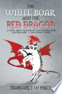 THE WHITE BOAR AND THE RED DRAGON: A NOVEL ABOUT RICHARD OF GLOUCESTER,LATER KING RICHARD 111 AND HENRY TUDOR