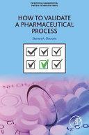 How to Validate a Pharmaceutical Process [Pdf/ePub] eBook