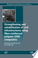 Strengthening and Rehabilitation of Civil Infrastructures Using Fibre Reinforced Polymer  FRP  Composites Book