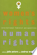 """""""Women's Rights, Human Rights: International Feminist Perspectives"""" by Roger Peters, Julie Peters, Andrea Wolper"""