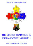 The Secret Tradition In Freemasonry, Volume 1 (Annotated Edition)