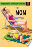 The Fireside Grown Up Guide to the Mom