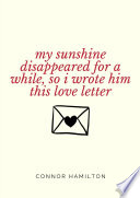 My Sunshine Disappeared for a While  So I Wrote Him This Love Letter Book