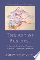 The Art of Business  : A Guide for Creative Arts Therapists Starting on a Path to Self-Employment