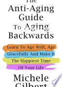 The Anti-Aging Guide To Aging Backwards