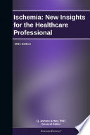 Ischemia  New Insights for the Healthcare Professional  2011 Edition