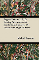 Engine Driving Life  Or Stirring Adventures and Incidents in the Lives of Locomotive Engine Drivers