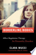 Borderline Bodies  Affect Regulation Therapy for Personality Disorders  Norton Series on Interpersonal Neurobiology