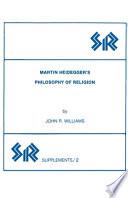 Martin Heidegger's Philosophy of Religion