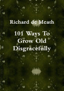 101 Ways To Grow Old Disgracefully
