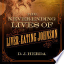 The Never Ending Lives of Liver Eating Johnson
