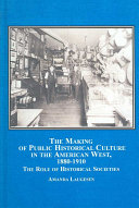 The Making of Public Historical Culture in the American West  1880 1910