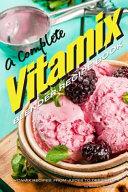A Complete Vitamix Blender Recipe Book Book
