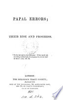 Papal errors; their rise and progress