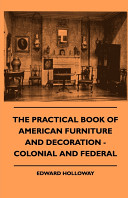 The Practical Book Of American Furniture And Decoration Colonial And Federal