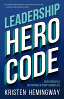 Leadership Hero Code  Seven Principles for Thriving in Today s Workplace