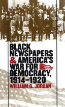 Black Newspapers and America s War for Democracy  1914 1920
