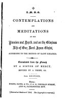 Contemplations and meditations on the Passion and Death  and on the Glorious Life of Our Lord Jesus Christ  according to the method of Saint Ignatius  Translated  from vol  4 of C  M  A  de Brandt s    M  ditations         by a Sister of Mercy  Revised by a Priest  S J   i e  Frederick Hathaway   2nd edition