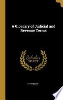 A Glossary of Judicial and Revenue Terms