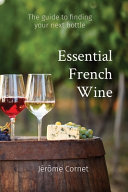 Essential French Wine  The Guide to Picking Your Next Bottle