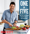 """One To Five: One Shortcut Recipe Transformed Into Five Easy Dishes"" by Scott, Ryan"